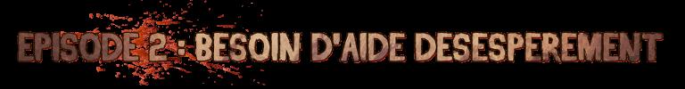 Épisode 2 - Besoin d'aide désespérement